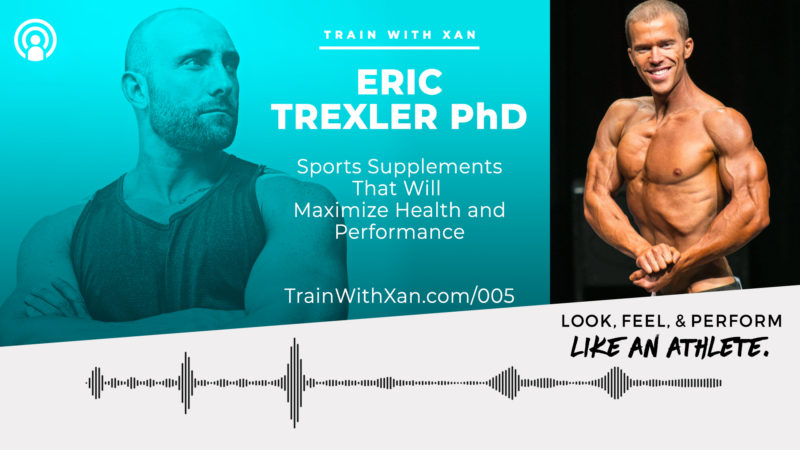 Episode #005 – Sports Supplements that will Maximize Health and Performance w/ Eric Trexler PhD